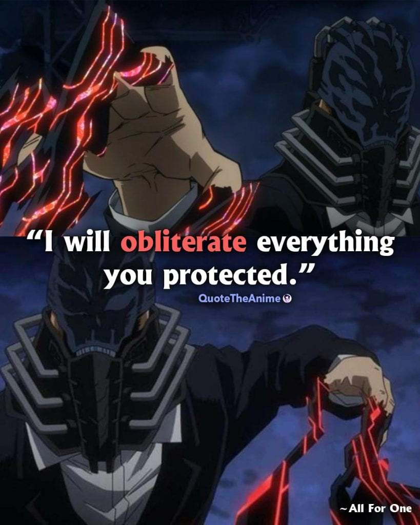 All For one Quotes. hero Academia Quotes. I will obliterate everything you protected.