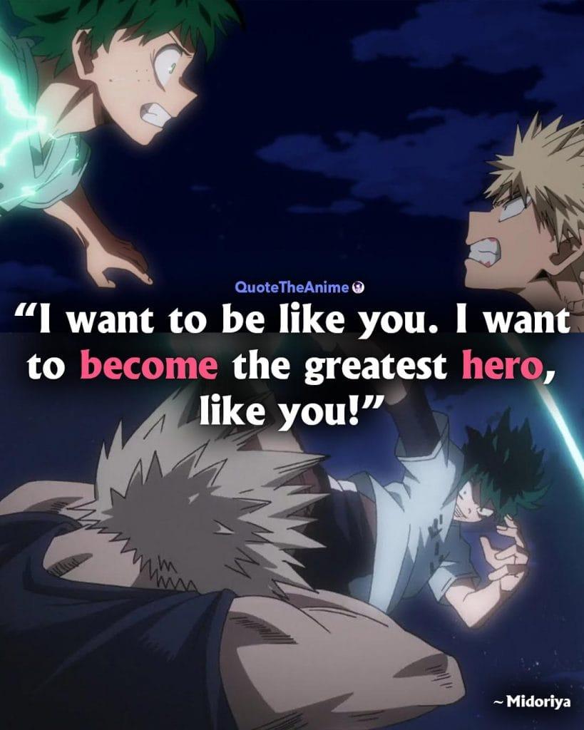 Midoriya Izuku Deku Quotes. Hero Academia Quotes. 'I want to be like you. I want to become the greatest hero, like you.