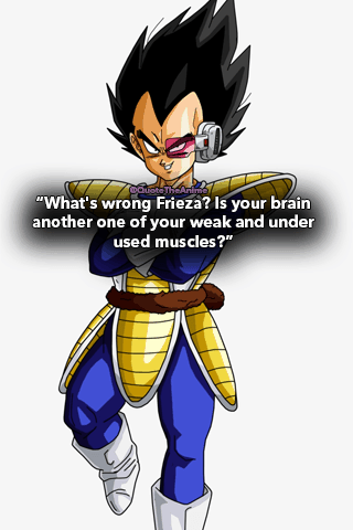 Vegeta-quotes-What's wrong Frieza? Is your brain another one of your weak and under used muscles?