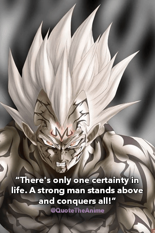 Vegeta-quotes-There's only one certainty in life. A strong man stands above and conquers all!
