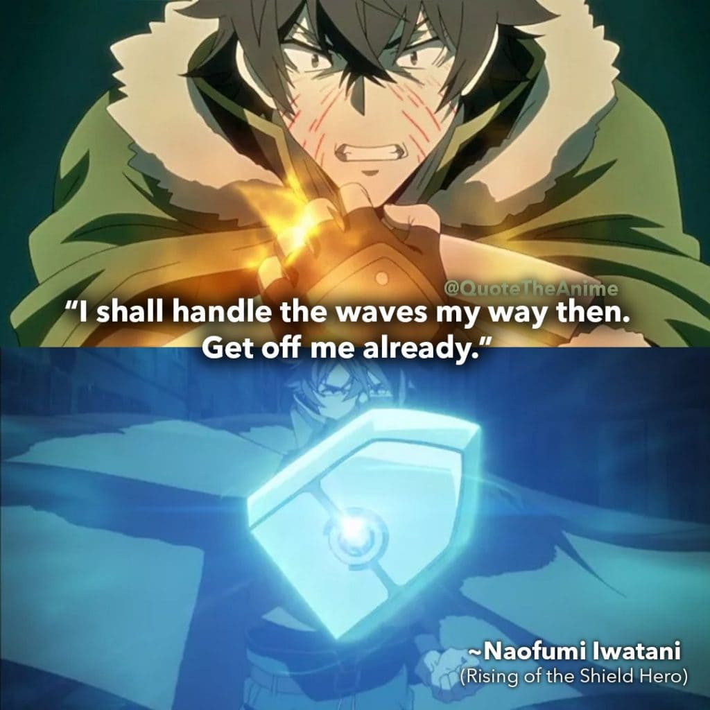 "sjield hero quotes- naofumisquotes- shall handle the waves my way then. Get off me already.""~Naofumi Iwatani"