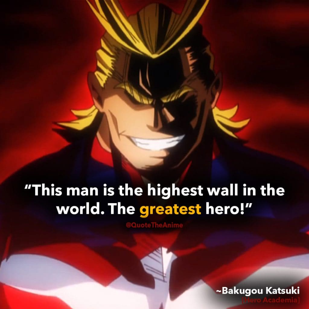bakugou quotes-My hero academia-This man is the highest wall in the world. The greates hero.-to all might quote