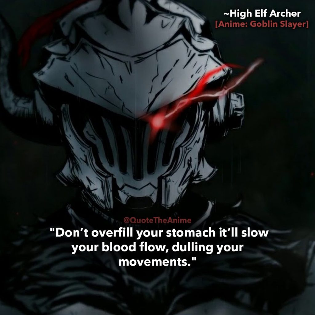 goblin-slayer-quotes-dont-overfill-your-stomach-itll-slow-your-blood-flow-dulling-your-movements-high-elf-archer-quotes.jpg