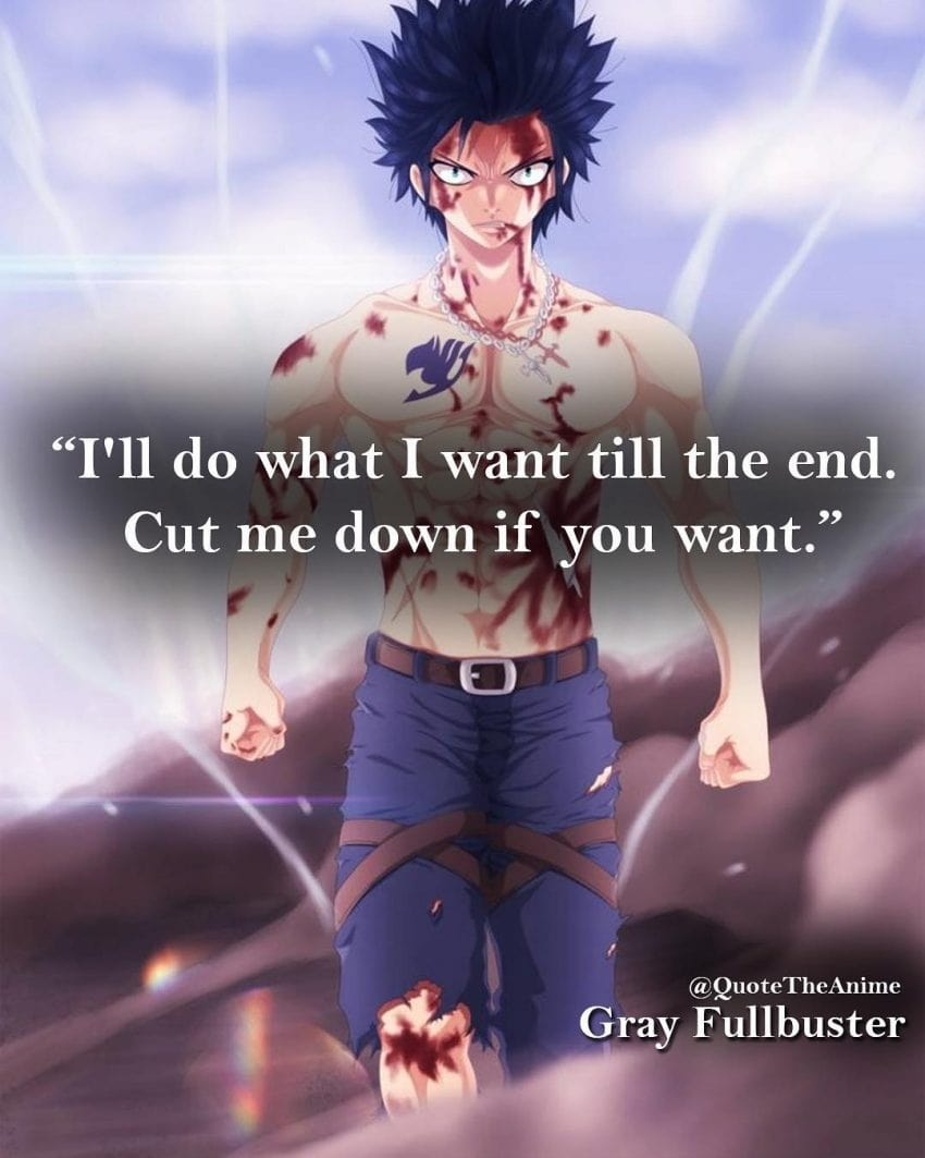 gray-quotes-Ill-do-what-i-want-till-the-end-cut-me-down-if-you-want-fairy-tail-quotes.jpg
