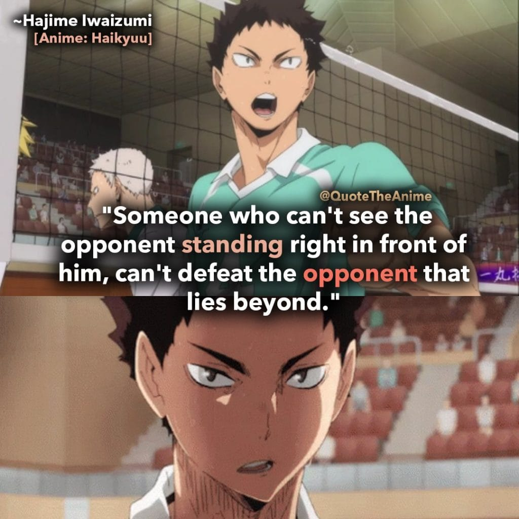 haikyuu-quotes-someone-who-cant-see-the-opponent-standing-right-in-front-of-him-cant-defeat-the-opponent-that-lies-beyond-hajime-iwaizumi-quotes