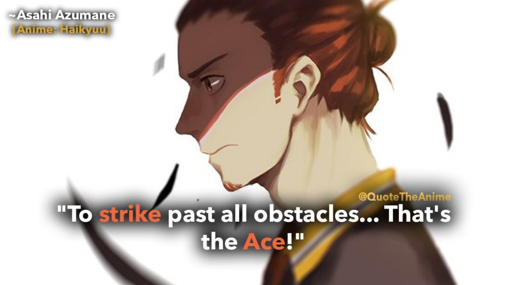 Haikyuu Quotes.-to-strike-past-all-obstacles-thats-the-ace-asahi-quotes-asumane-quotes