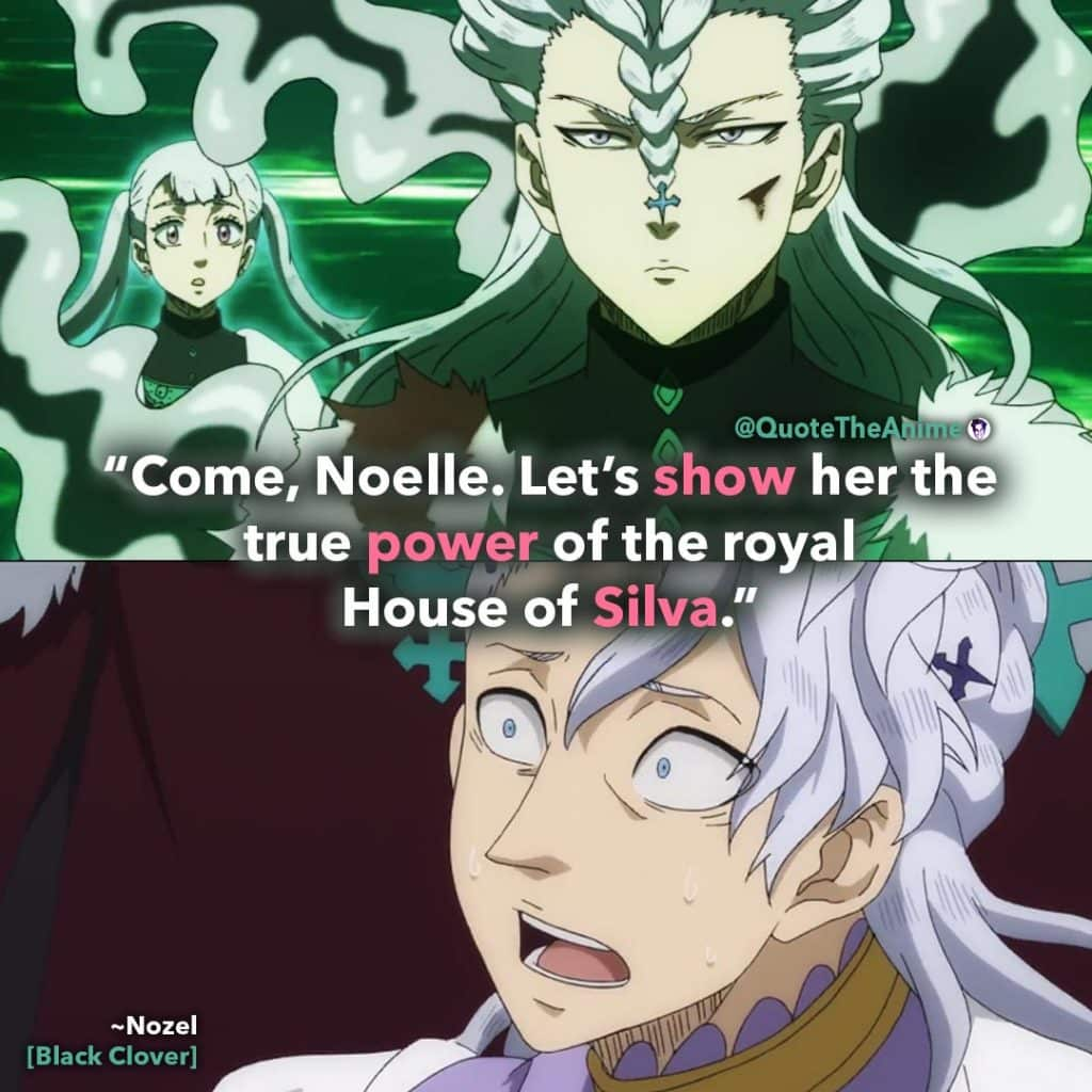 Nozel Quotes. Black Clover Quotes. 'Come noelle. Let's show her the true power of the royal House of Silva.' Quote The Anime