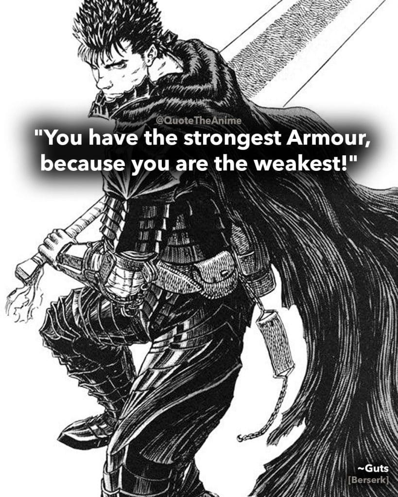 berserk quotes- guts quotes- you have the strongest armour because you are the weakest-anime quotes