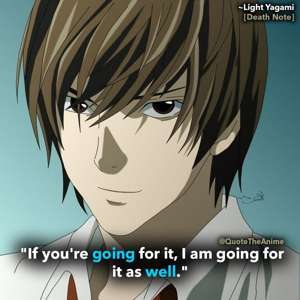 death note quotes -light yagami quote - if you're going for it, I am going for it as well.