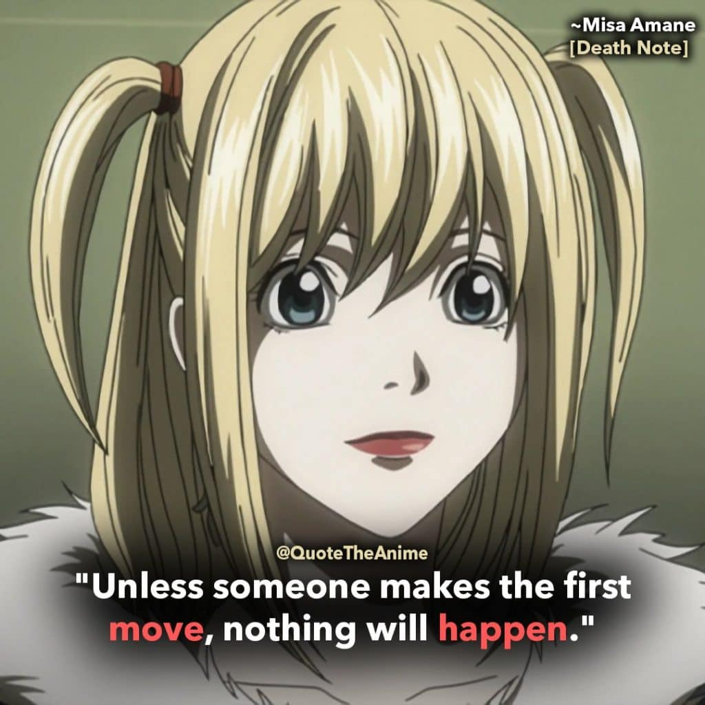 death note quotes -misa amane quote - unless someone makes the first move, nothing will happen.