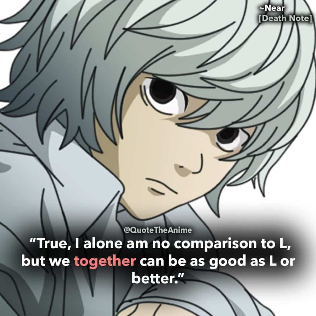 death note quotes -near quote -true i alone am no comparison to L, but we together can be as good as L or better