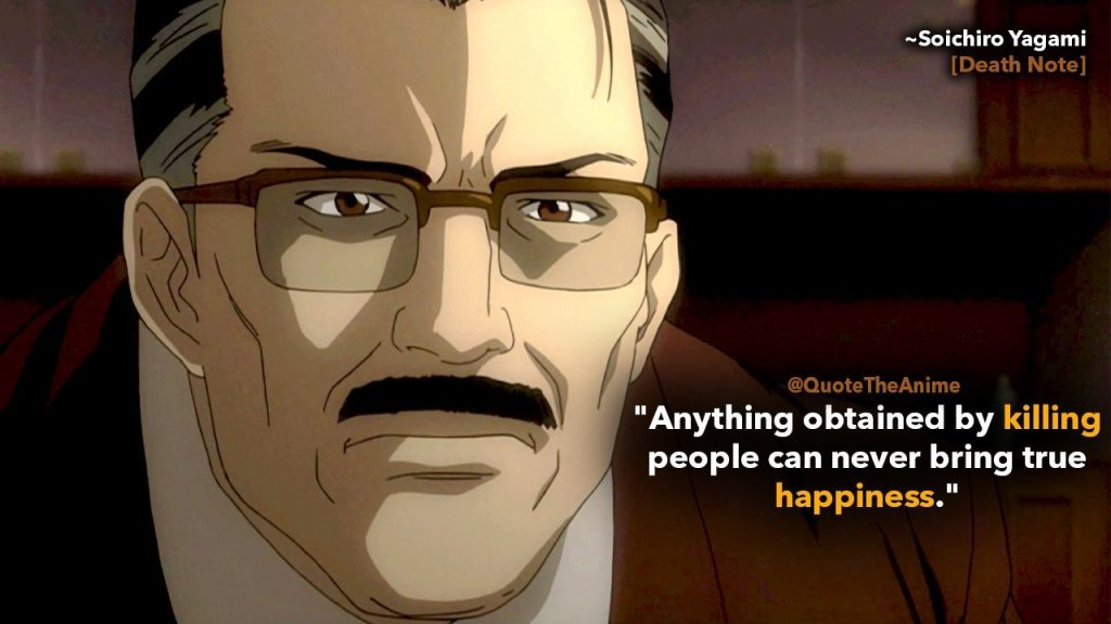 death note quotes -soichiro yagami quote- anything obtained by killing people can never bring true happiness.