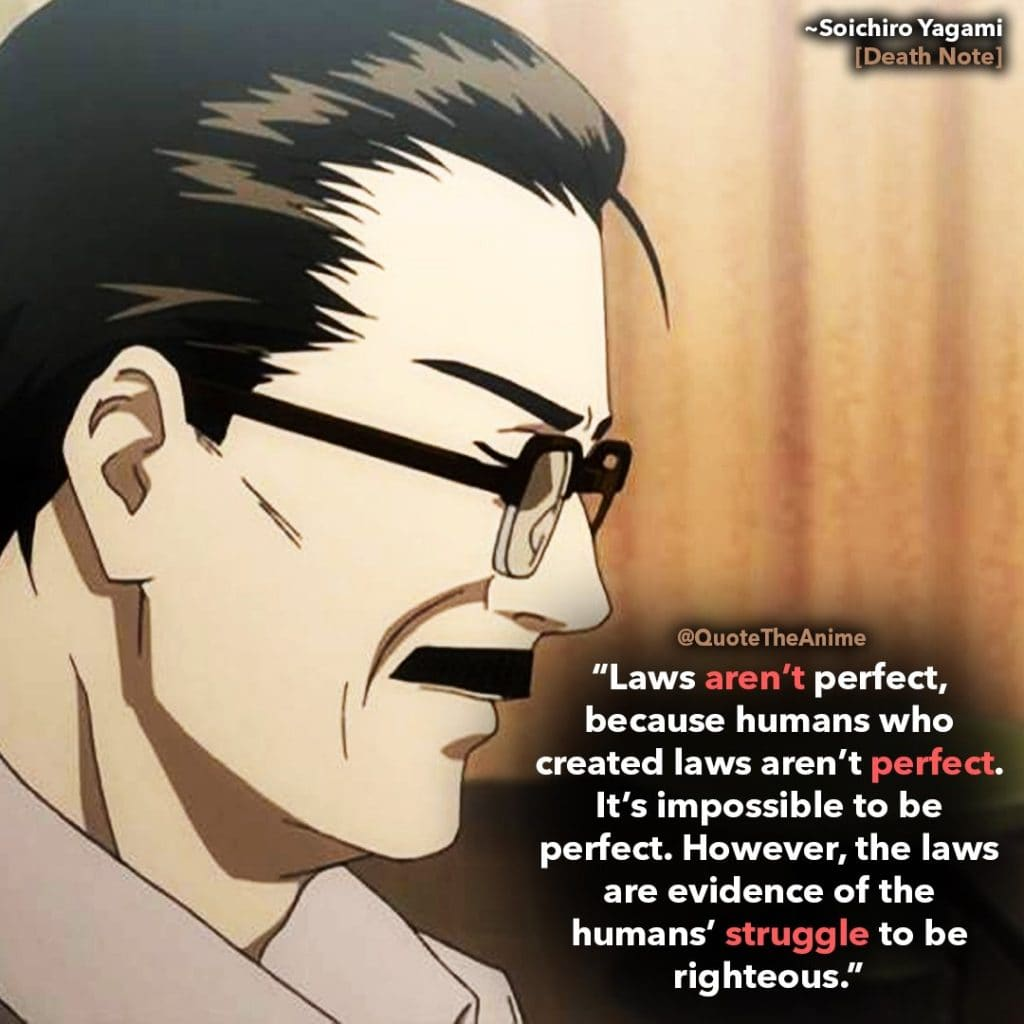 death note quotes -soichiro yagami quote- laws arent perfect. however the laws are evidence of the humans struggle to be righteous