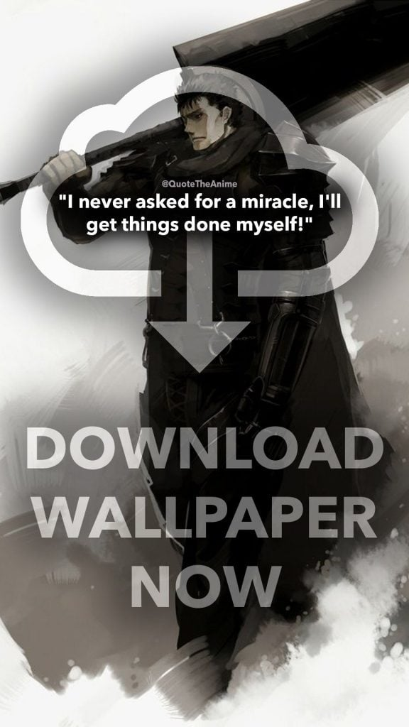 download berserk wallpaper - guts wallpaper - i never asked for a miracle ill get things done myself - anime wallpaper quotes