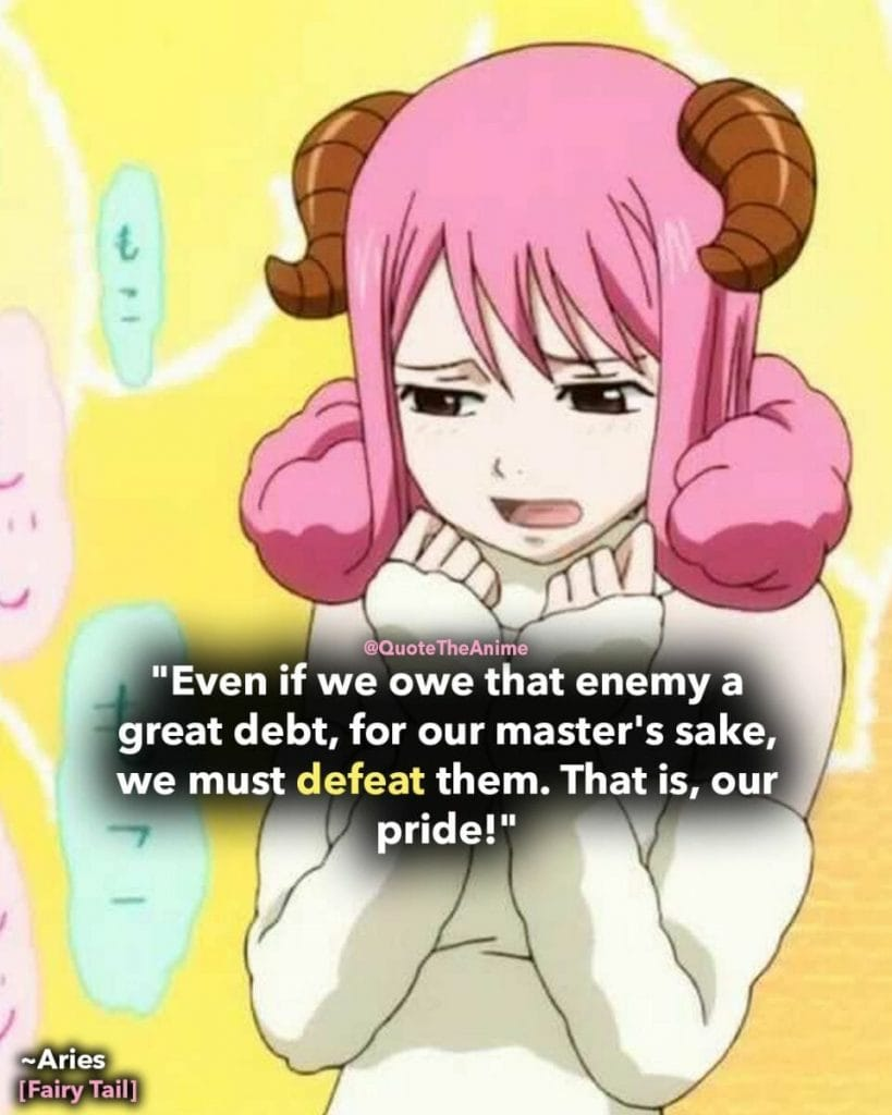 fairy tail quotes - aries quote even if we owe that enemy a great debt, we must defeat them