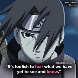 itachi quotes - naruto quotes- its foolish to fear what we have yet to see and know