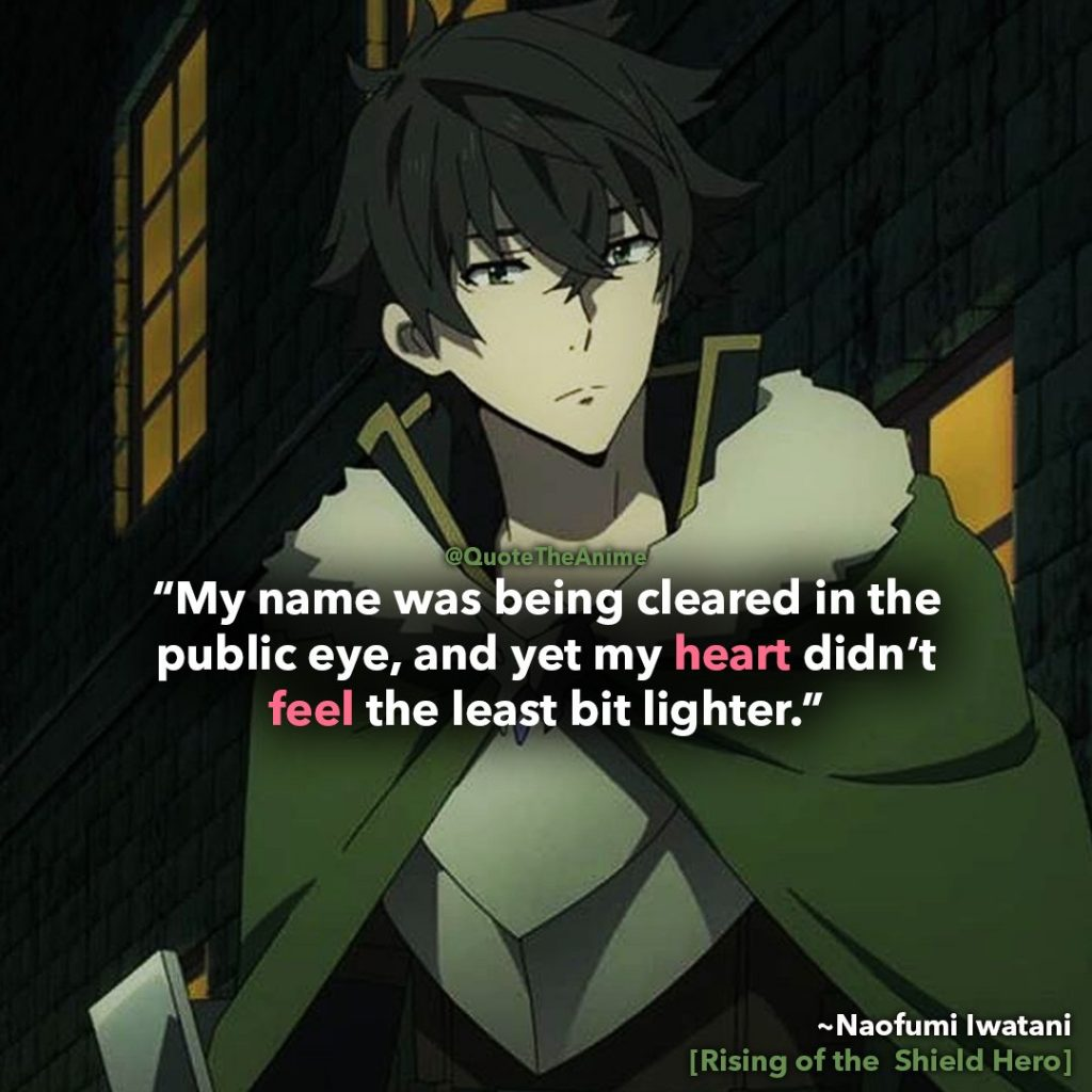 naofumi quote- my name was being cleared and yet my heart didn't feel the least bit lighter.