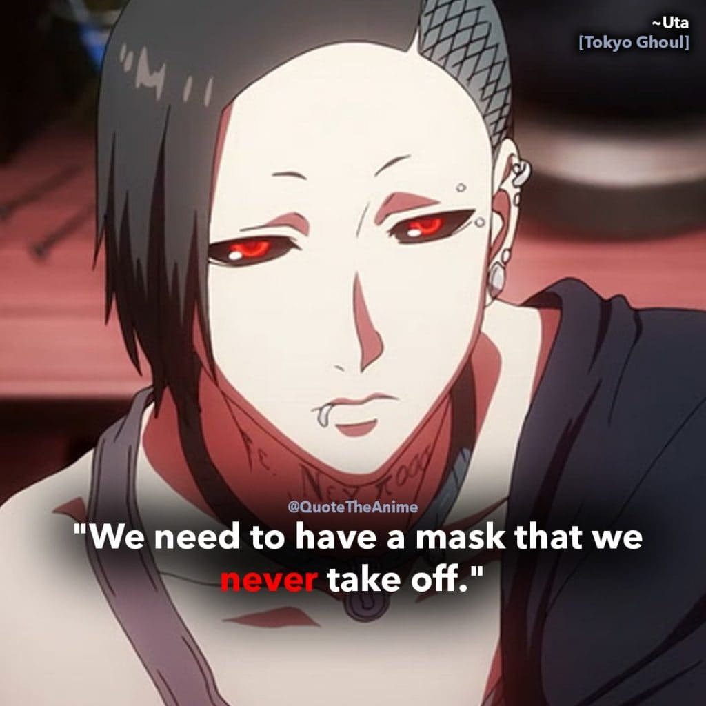 tokyo ghoul quotes - uta - we need to have a mask that we never take off