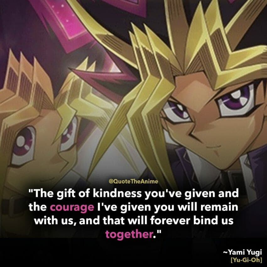 yugioh quotes-yami yugi quotes- the gift of kindness you've and the courage ive given-anime quotes