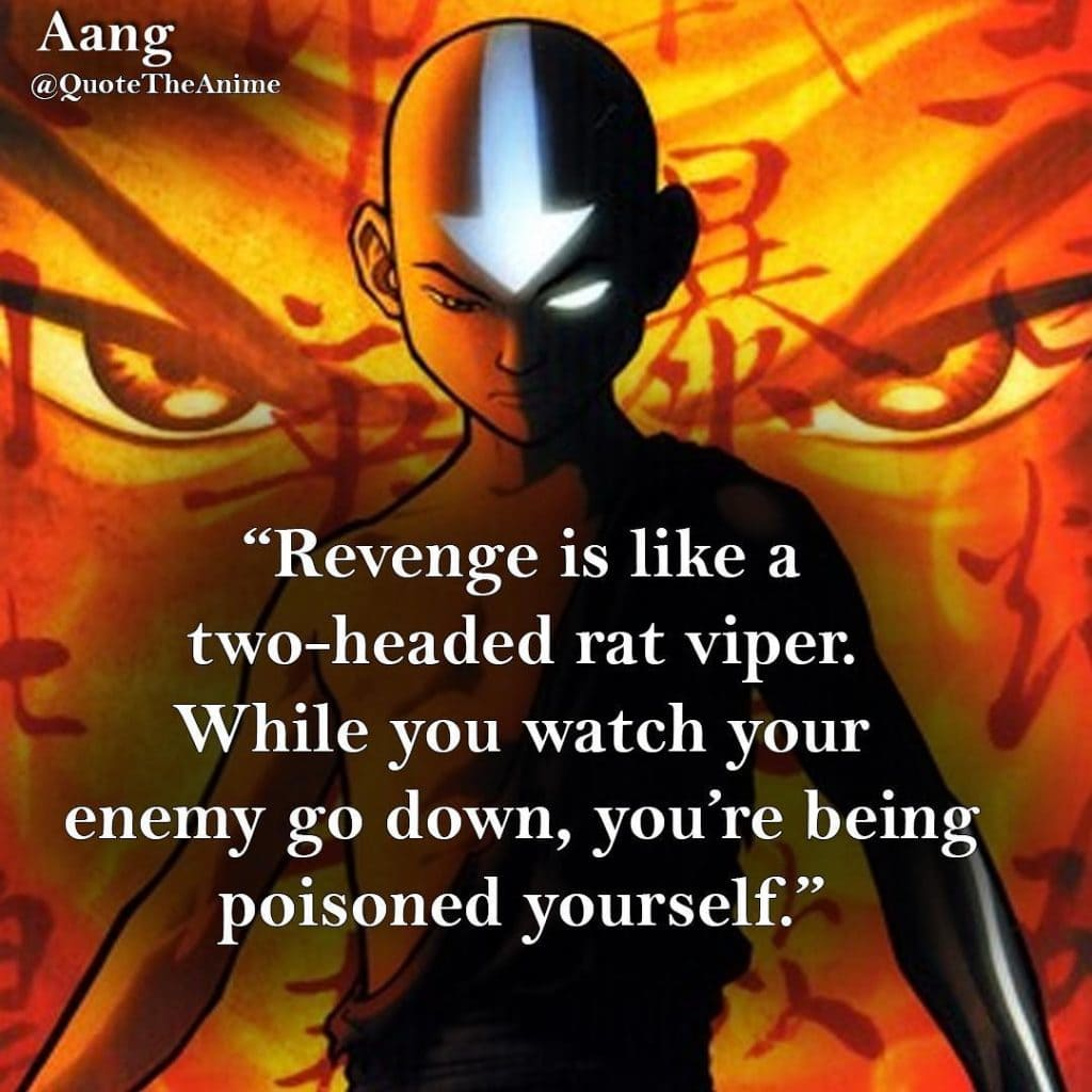 Avatar Quotes, the Last airbender-Revenge is like a two-headed rat viper. While you watch your enemy go down, you're being poisoned yourself.-Aang