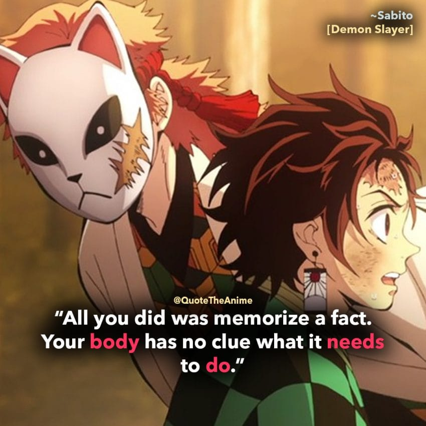 Demon Slayer Quotes, Kimetsu No Yaiba Quotes, Sabito Quotes, All you did was memorize.Your body has no clue what it needs to do.