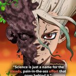 Dr. Stone Quotes, Senku Ishigami Quotes. Science is just a name for the steady pain in the ass efffort that goes behind it.