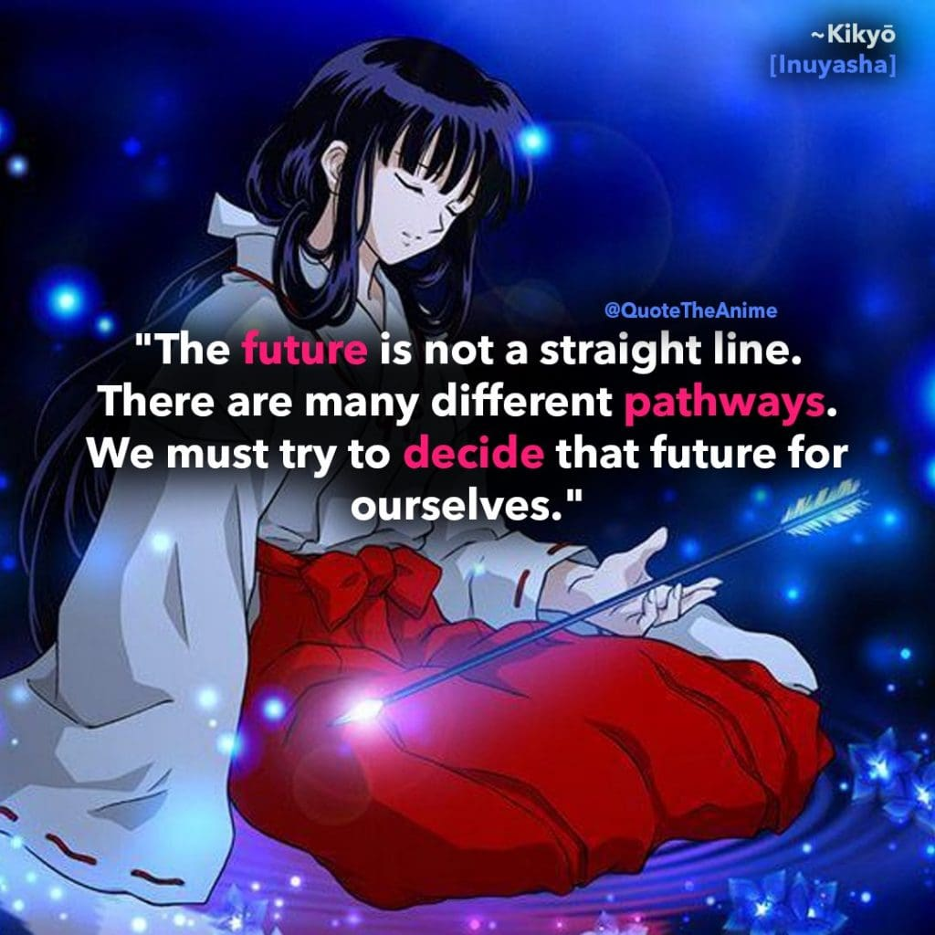 Inuyasha Quotes, Kikyo Quotes, The future is not a straight line. There are many different pathways, decide that for yourselves