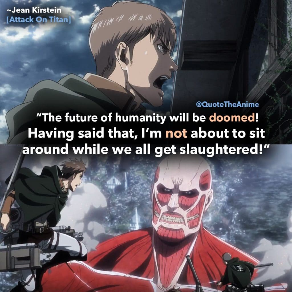 Jean Kirstein quotes-attack on titan-the future of humanity will be doomed im not about to sit around while we all get slaughtered