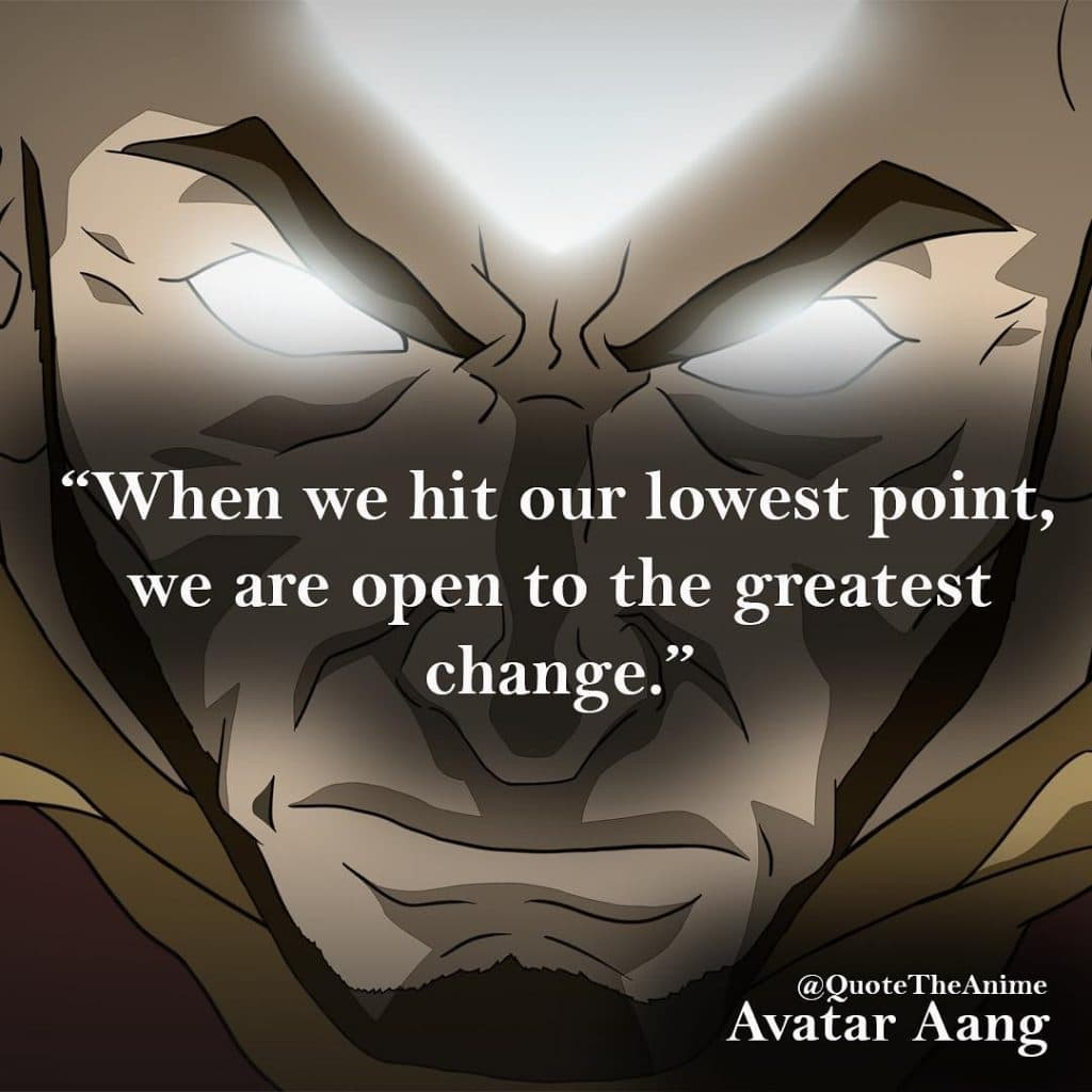 avatar quotes, the last airbender-When we hit out lowest point, we are open to the greatest change.-Avatar Aang