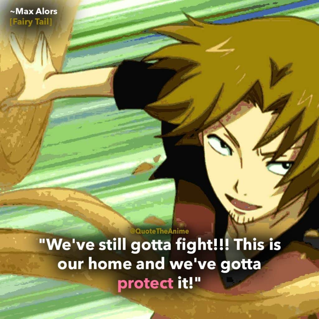 fairy tail quotes, Max Alors, We still gotta fight. This is our home and we've gotta protect it.