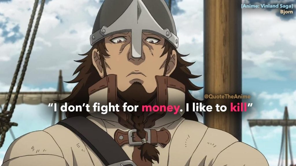 'I dont' fight for money. I like to kill.' -Bjorn Quotes. Vinland Saga Quotes.