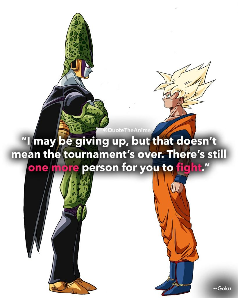 'I may be giving up, but there's still one more person for you to fight.' -Goku Quotes. Dragon Ball Quotes. Anime Quotes.