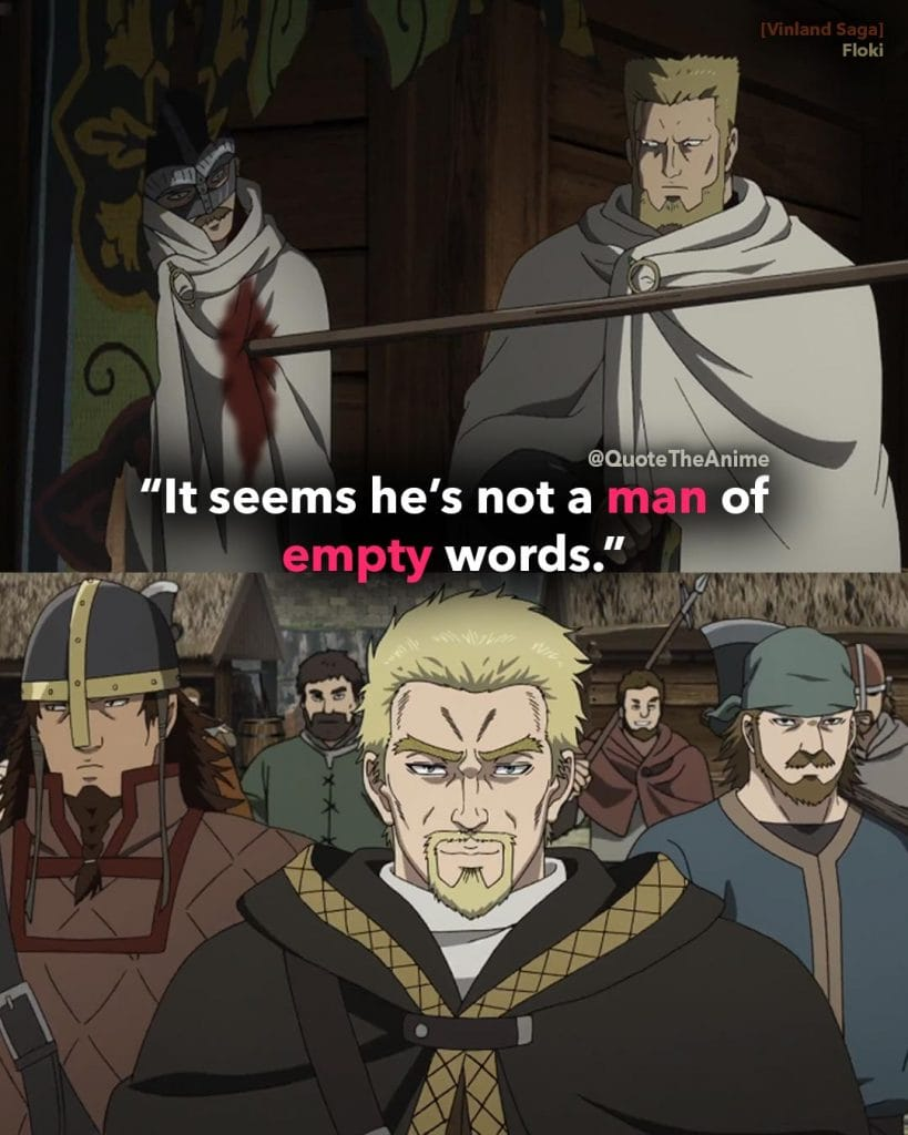 'It seems he's not a man of empty words.' -Floki Quotes speaking about Askeladd. Vinland Saga Quotes.