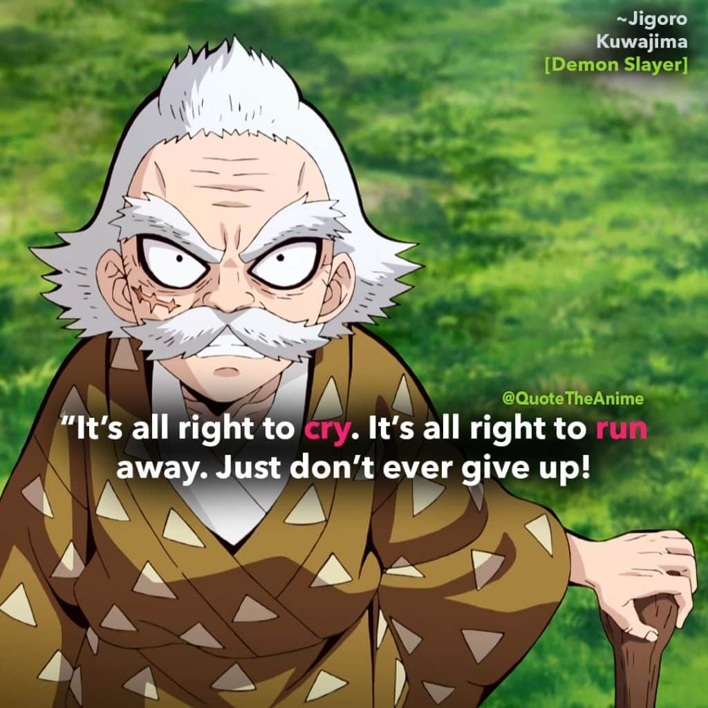 'It's all right to cry. It's all right to run away. Just don't ever give up.' Jigoro Kuwajima Quotes. Kimetsu No Yaiba Quotes. Demon Slayer Q