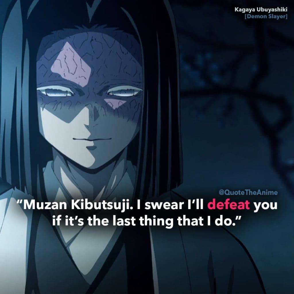 'Muzan Kibutsuki. I swear I'll defeat you if it's the last thing that I do.' Kagaya Ubuyashiki Quotes. Kimetsu No Yaiba Quotes. Demon Slayer Quotes.