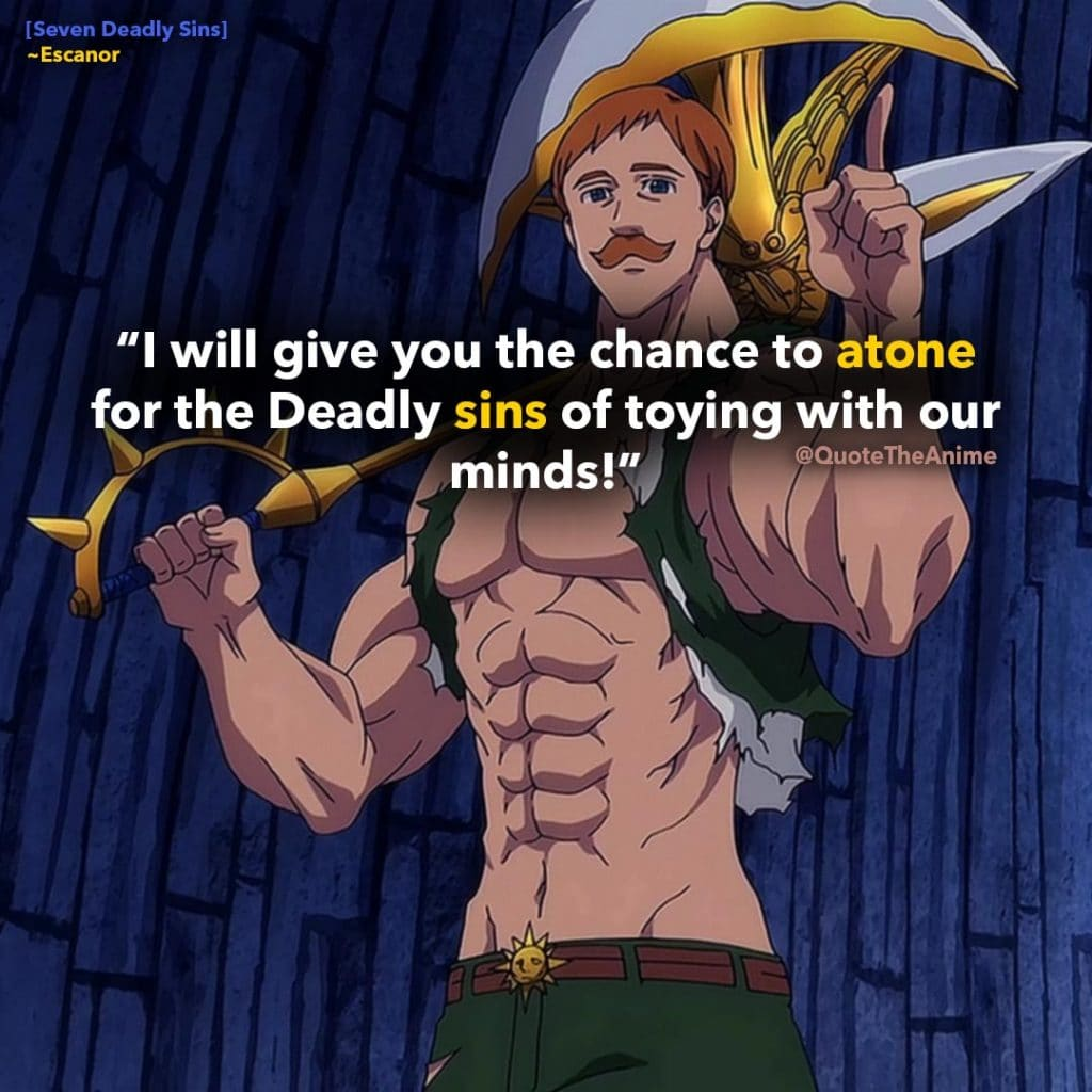 Seven Deadly Sins Quotes, -Escanor Quotes. 'I will give you the chance to atone for the Deadly Sins of toying with our minds.'