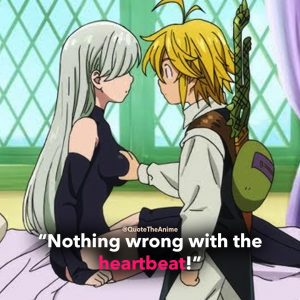 Seven Deadly Sins Quotes, -Meliodas Quotes. 'Nothing wrong with the heartbeat.'