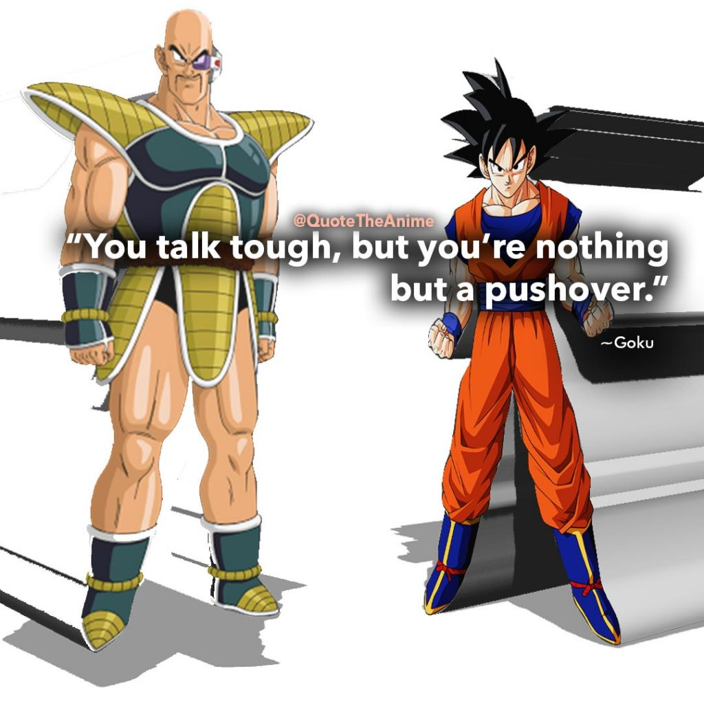 """""""You talk tough, but you're nothing but a pushover."""" Goku Quotes to Nappa. Dragon Ball Quotes."""