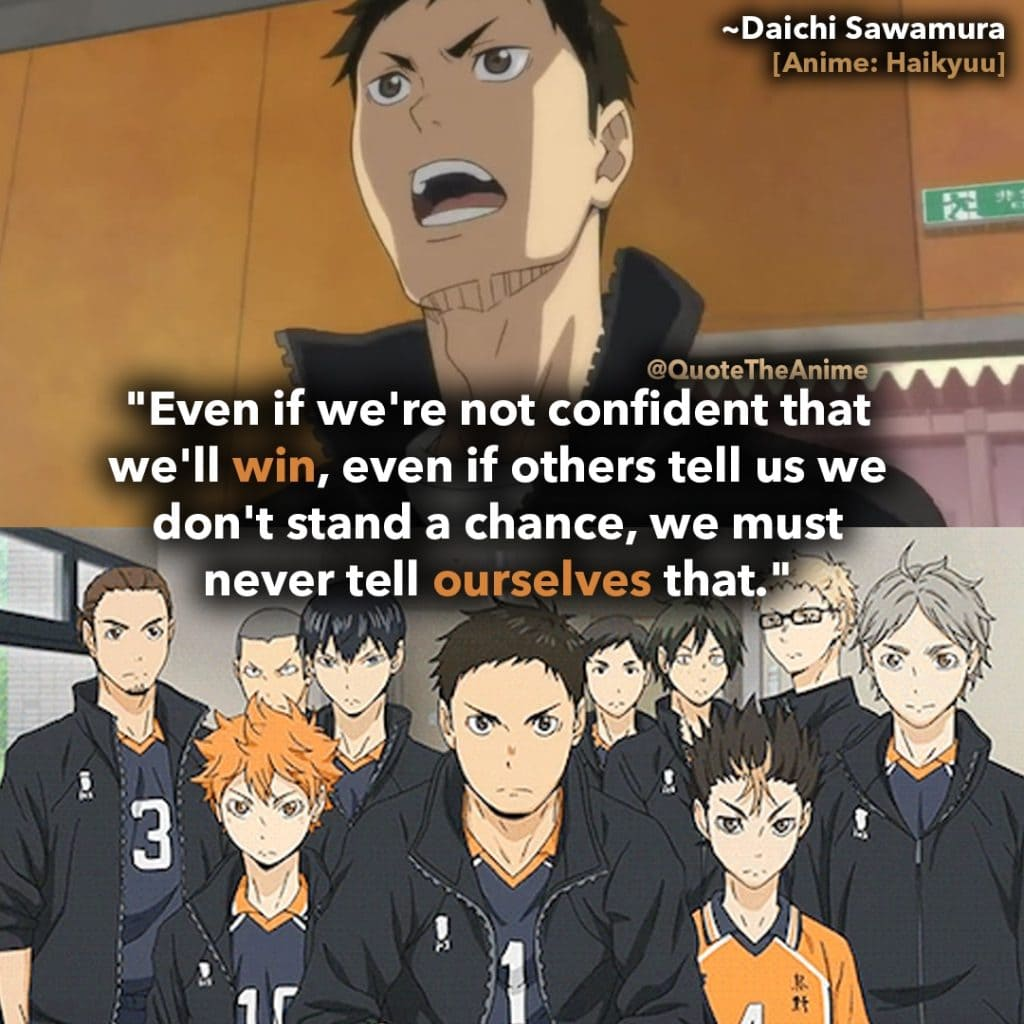 Haikyuu Quotes. if we dont stand a chance we must not tell ourselves that-sawamura-daichi-quotes