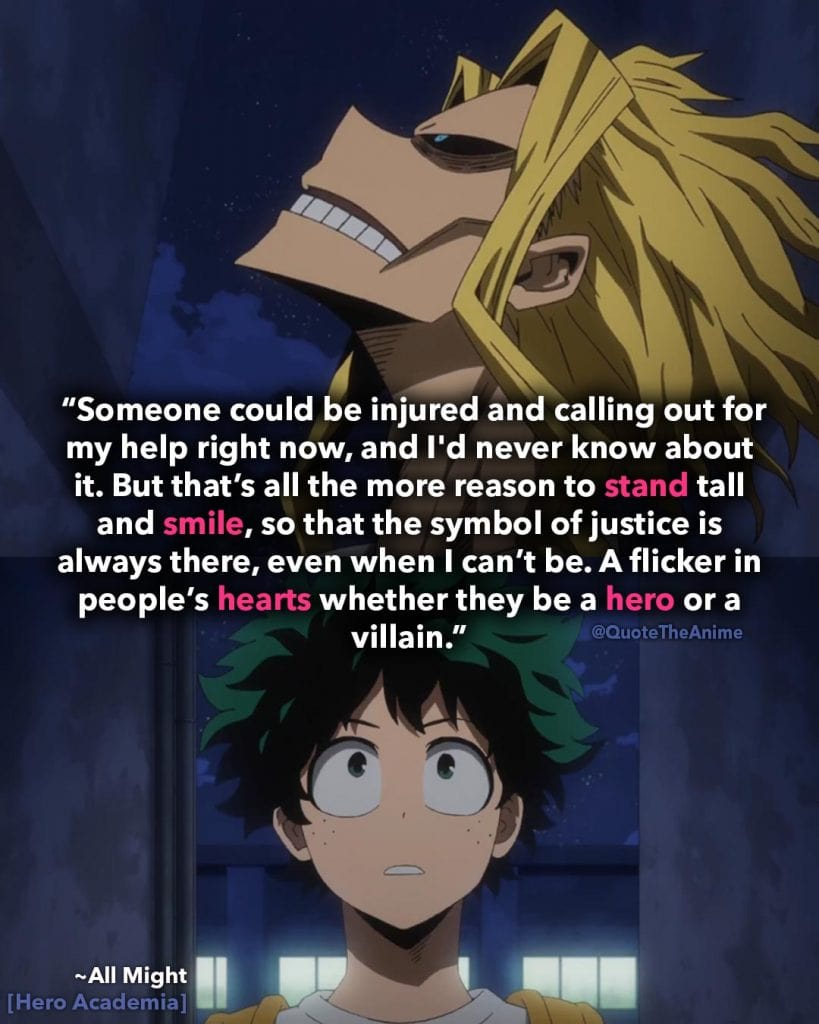 All Might Quotes. Hero Academia Quotes. 'Stand tall and smaile so that the symbole of justice is always there..' Quote The Anime
