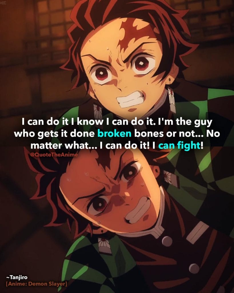 Demon Slayer Quotes, Kimetsu no Yaiba Quotes,Tanjiro Kamada Quotes, 'I'm the guy who gets it done, broken bones or not. No matter what' Quote The Anime.
