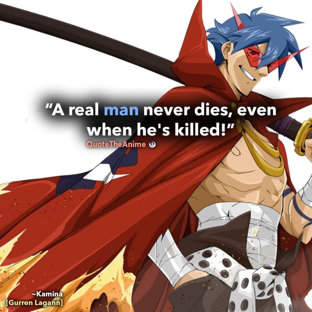 Gurren Laggan Quotes. Kamina Quotes. 'A real man never dies, even when he's killed.' Quote the Anime.
