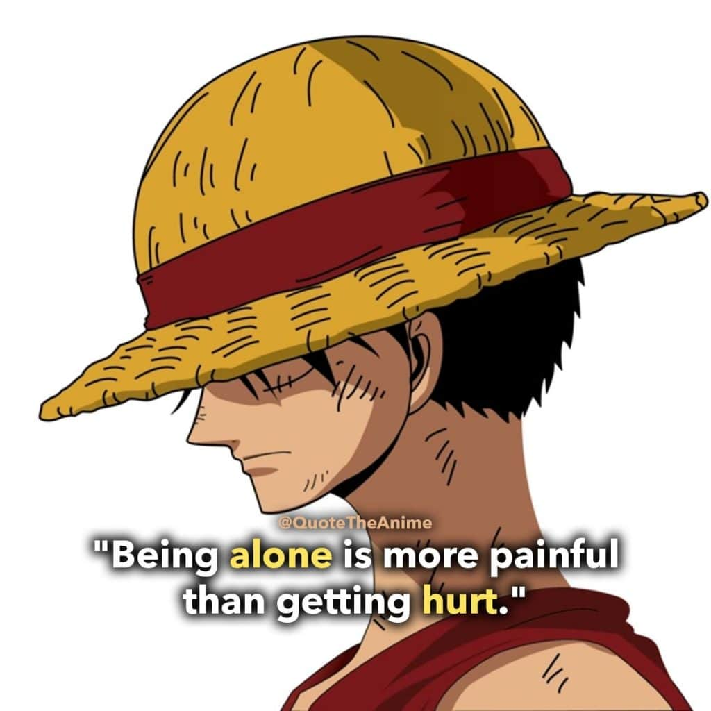 Luffy Quotes. One Piece Quotes. 'Being alone hurts worse than pain.' says this to Ivankov. Quote The Anime. QTA.