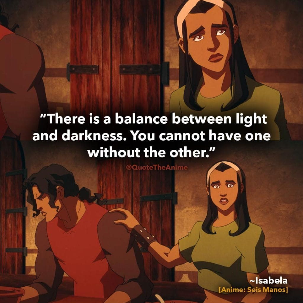 Seis Manos Quotes. Chiu Quotes. 'There is a balance between light adn darkness. You cannot have one without the other.' Anime Quotes.