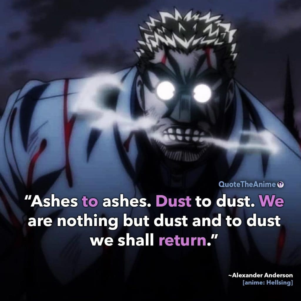Alucard Hellsing Quotes. Alexander Anderson Quote. 'Ashes to ashes. Dust to dust. We shall return to dust.' Quote The Anime.