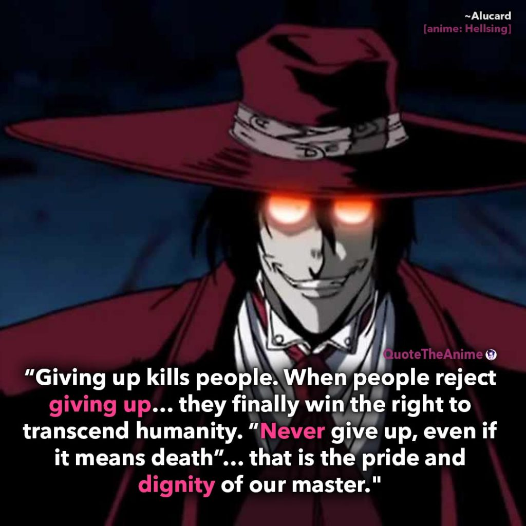 Alucard Hellsing Quotes.' Never give up even if, even if it means death.