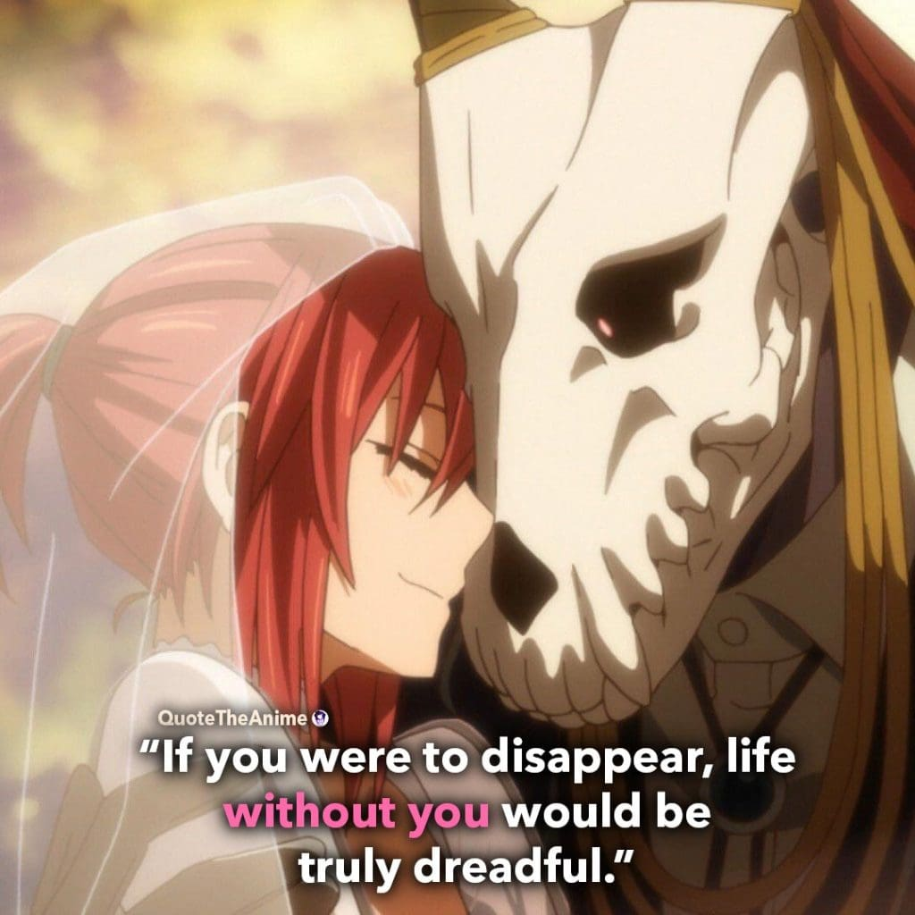 Ancient Magus Bride Quotes. Elias Ainsworth Quotes. 'If you were to disappear, life without you would be dreadful.'