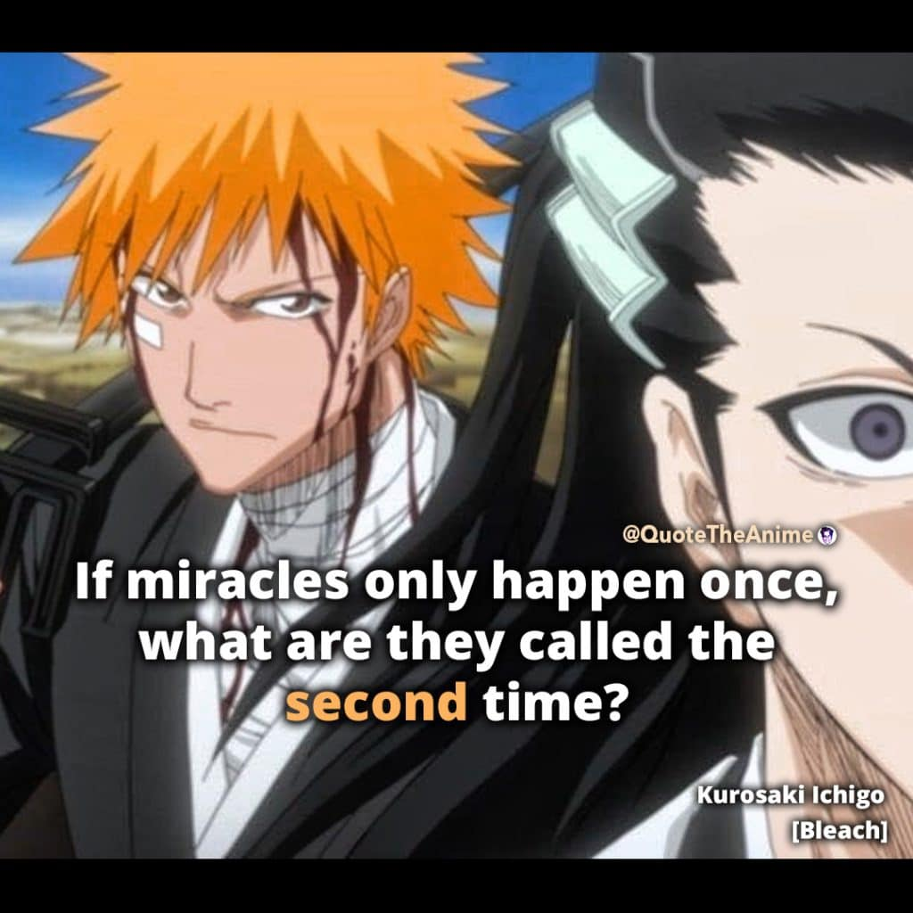 Bleach Quotes. Ichigo Quote. 'If miralces only happen once, whatre they called the second time. Quote The Anime.
