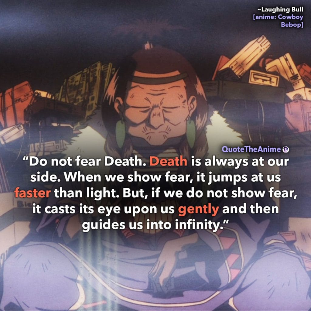 Cowboy Bebop Quotes. Laughing Bull Quotes. 'Death is always at our side.' Quote The Anime