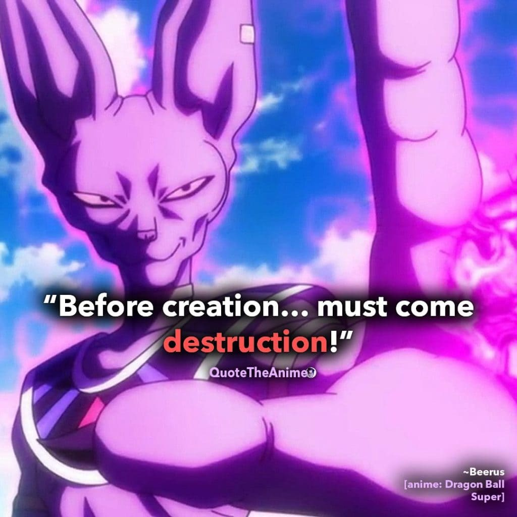 Dragon Ball Z Quotes. Beerus Quotes. Before Creationg must come destruction. Quote The Anime.
